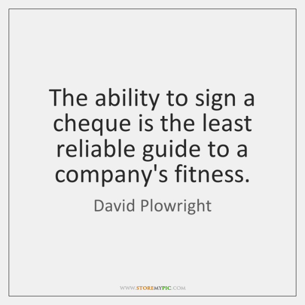 The ability to sign a cheque is the least reliable guide to ...