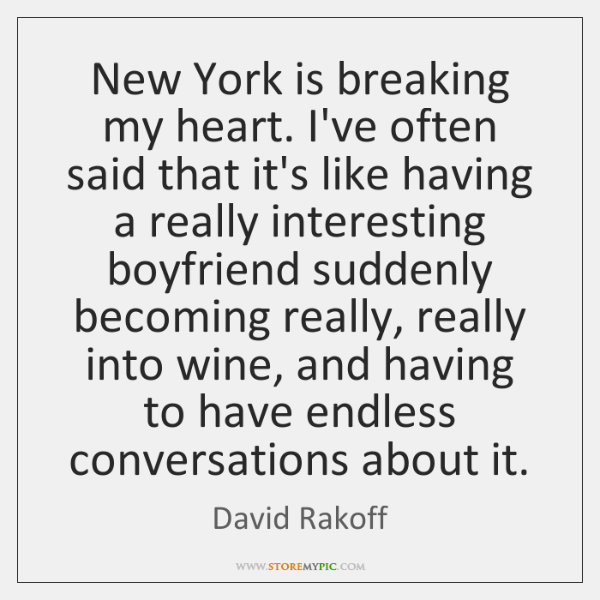 New York is breaking my heart. I've often said that it's like ...