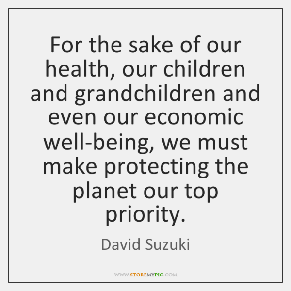 For the sake of our health, our children and grandchildren and even ...
