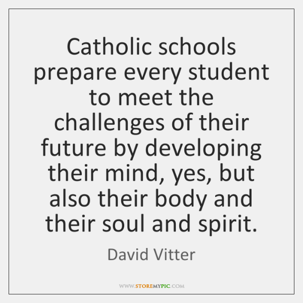 Catholic schools prepare every student to meet the challenges of their future ...
