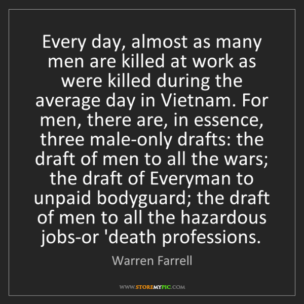 Warren Farrell: Every day, almost as many men are killed at work as were...