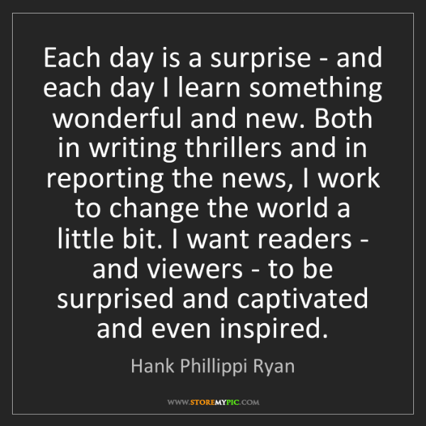 Hank Phillippi Ryan: Each day is a surprise - and each day I learn something...
