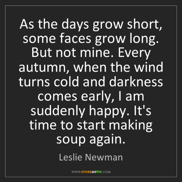 Leslie Newman: As the days grow short, some faces grow long. But not...