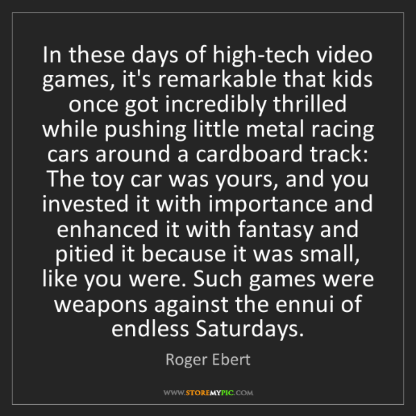 Roger Ebert: In these days of high-tech video games, it's remarkable...