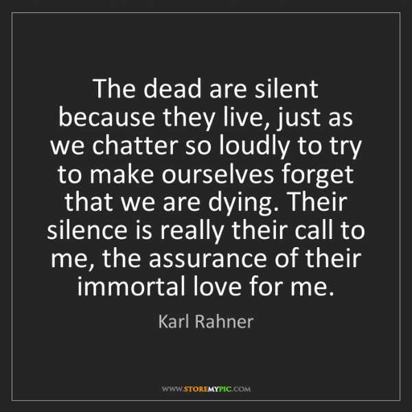 Karl Rahner: The dead are silent because they live, just as we chatter...