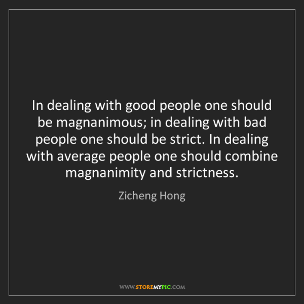 Zicheng Hong: In dealing with good people one should be magnanimous;...