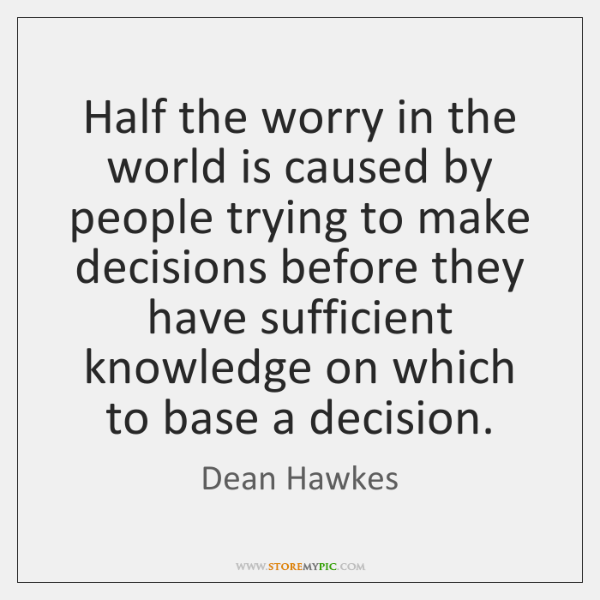 Half the worry in the world is caused by people trying to ...