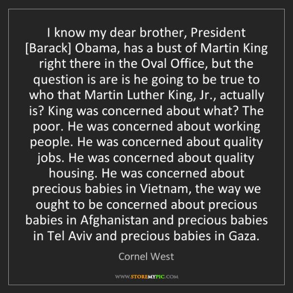 Cornel West: I know my dear brother, President [Barack] Obama, has...