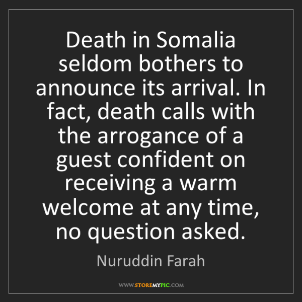 Nuruddin Farah: Death in Somalia seldom bothers to announce its arrival....