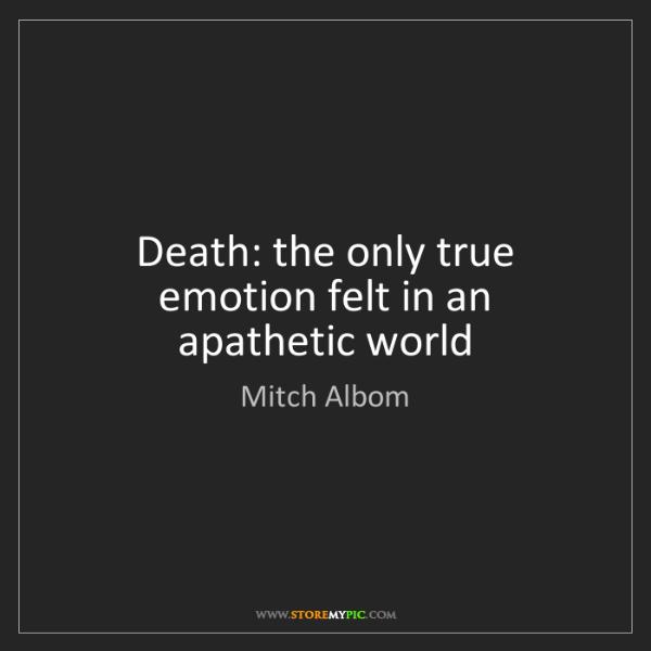 Mitch Albom: Death: the only true emotion felt in an apathetic world