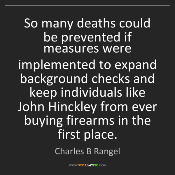 Charles B Rangel: So many deaths could be prevented if measures were implemented...