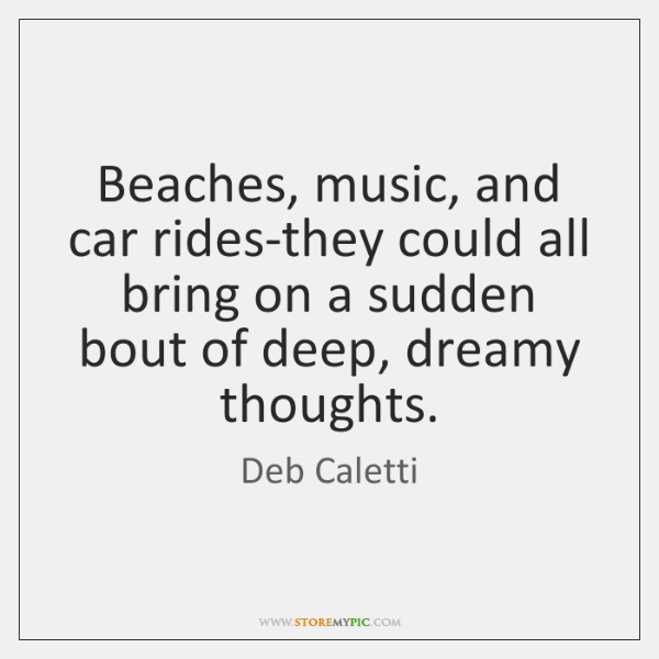 Beaches, music, and car rides-they could all bring on a sudden bout ...