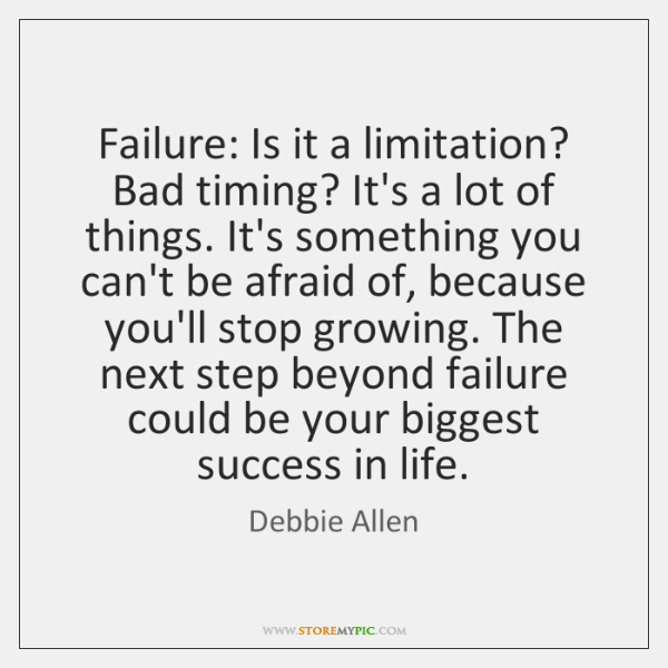 Failure: Is it a limitation? Bad timing? It's a lot of things. ...