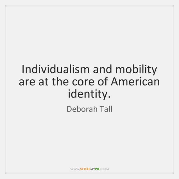 Individualism and mobility are at the core of American identity.
