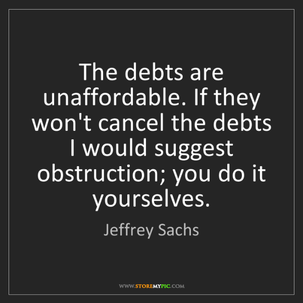 Jeffrey Sachs: The debts are unaffordable. If they won't cancel the...
