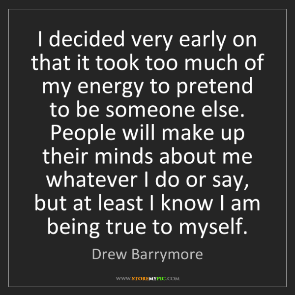 Drew Barrymore: I decided very early on that it took too much of my energy...