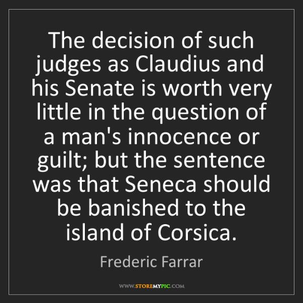 Frederic Farrar: The decision of such judges as Claudius and his Senate...