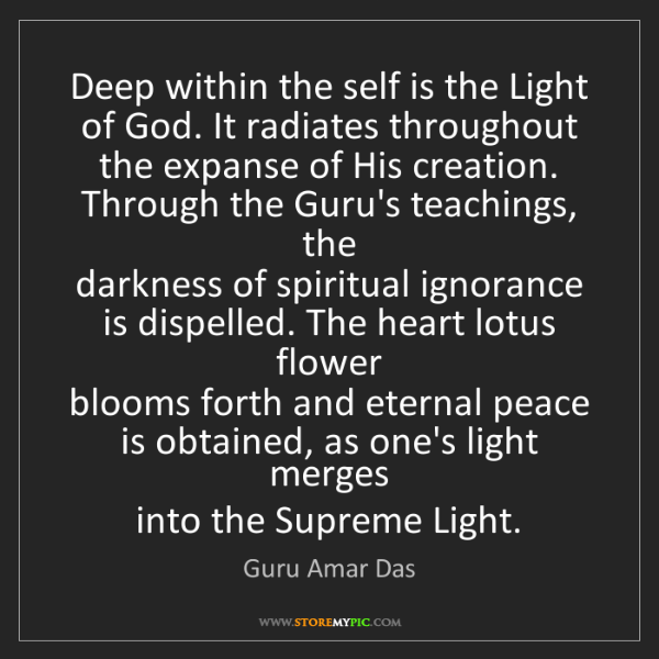 Guru Amar Das: Deep within the self is the Light of God. It radiates...