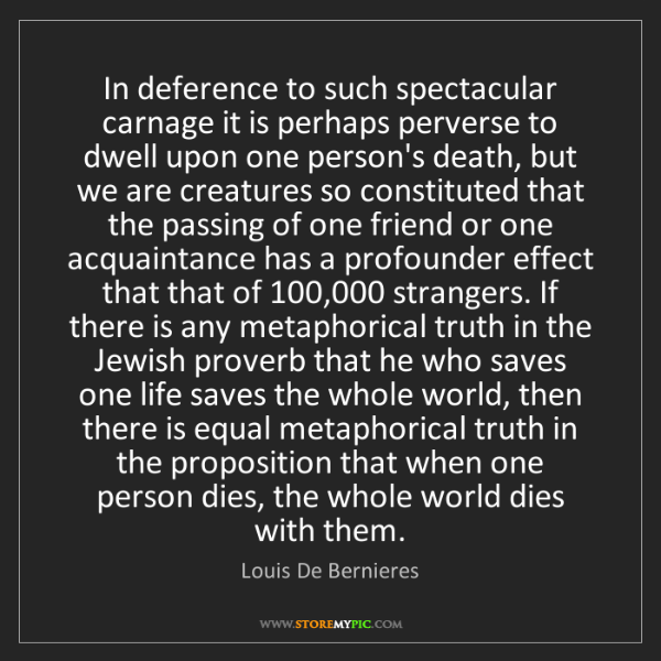 Louis De Bernieres: In deference to such spectacular carnage it is perhaps...