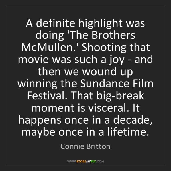 Connie Britton: A definite highlight was doing 'The Brothers McMullen.'...