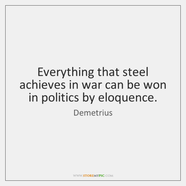 Everything that steel achieves in war can be won in politics by ...