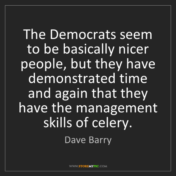 Dave Barry: The Democrats seem to be basically nicer people, but...