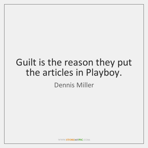 Guilt is the reason they put the articles in Playboy.