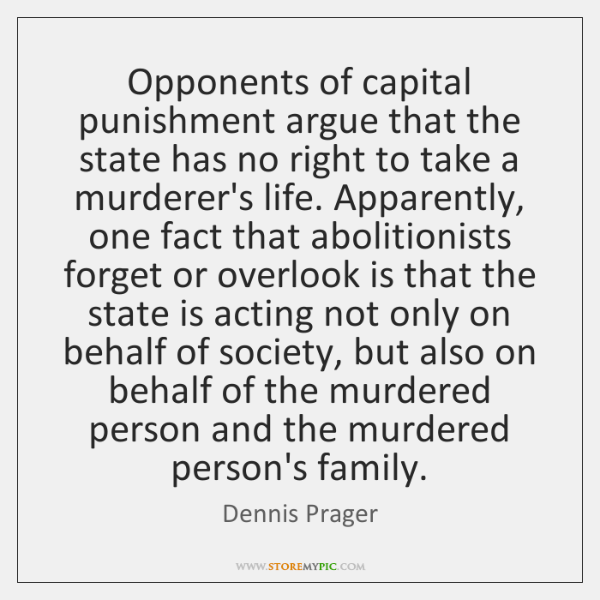 Opponents of capital punishment argue that the state has no right to ...