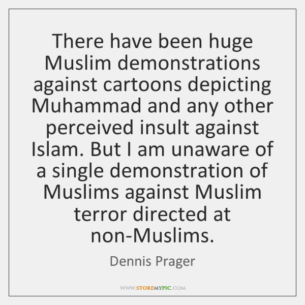 There have been huge Muslim demonstrations against cartoons depicting Muhammad and any ...