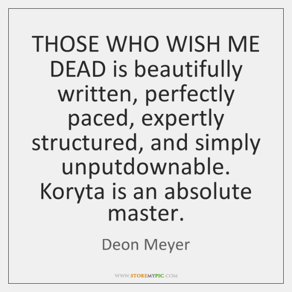 THOSE WHO WISH ME DEAD is beautifully written, perfectly paced, expertly structured, ...