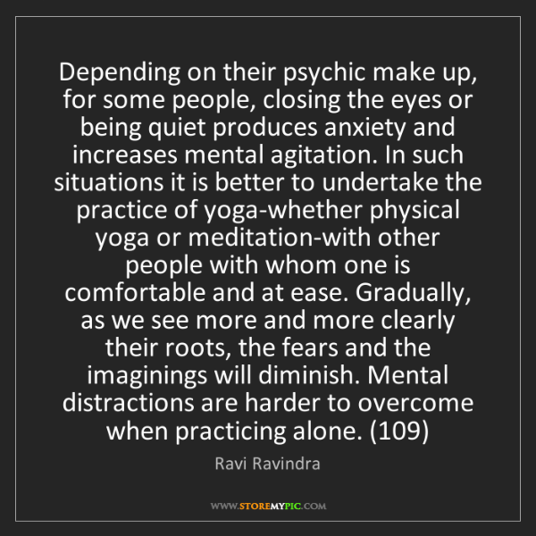 Ravi Ravindra: Depending on their psychic make up, for some people,...