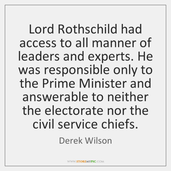 Lord Rothschild had access to all manner of leaders and experts. He ...