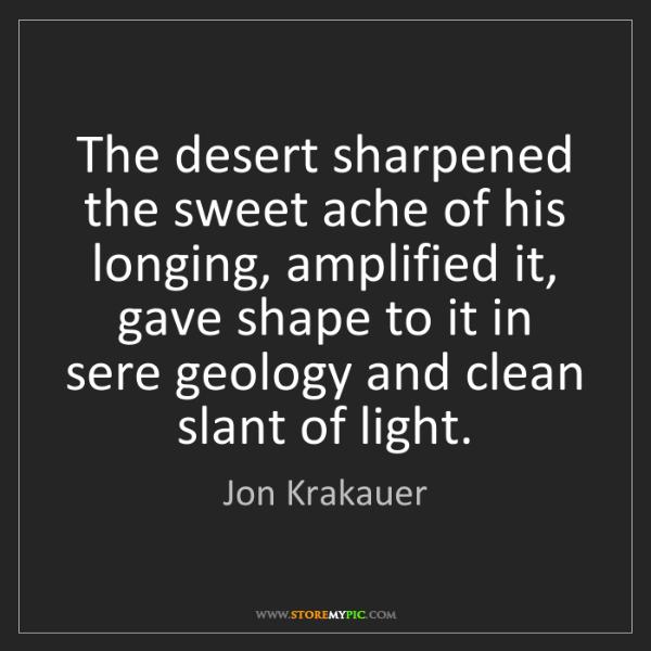 Jon Krakauer: The desert sharpened the sweet ache of his longing, amplified...