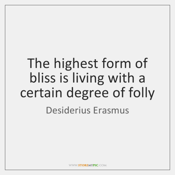 The highest form of bliss is living with a certain degree of ...