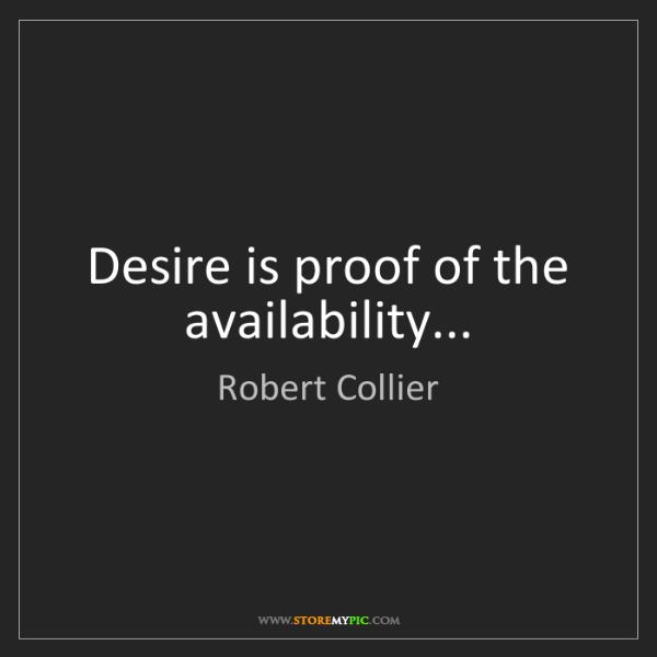 Robert Collier: Desire is proof of the availability...