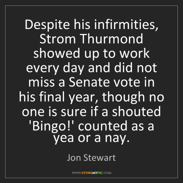Jon Stewart: Despite his infirmities, Strom Thurmond showed up to...