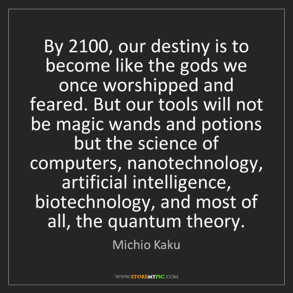 Michio Kaku: By 2100, our destiny is to become like the gods we once...