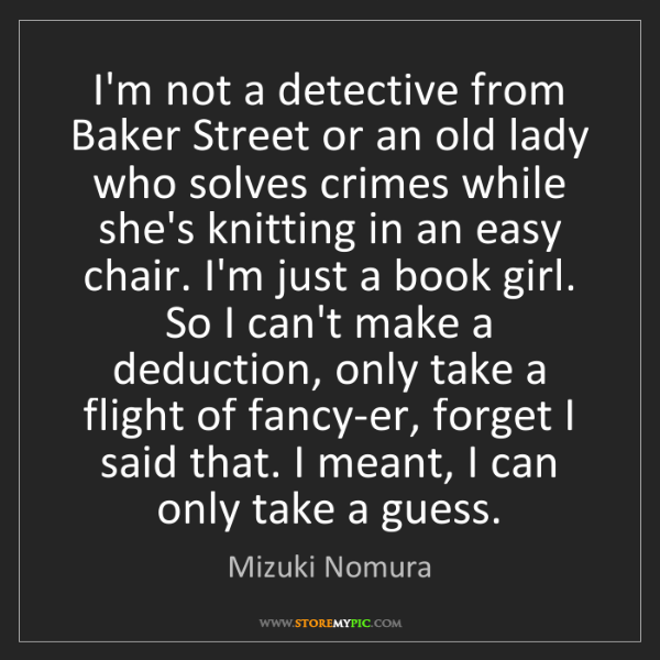 Mizuki Nomura: I'm not a detective from Baker Street or an old lady...