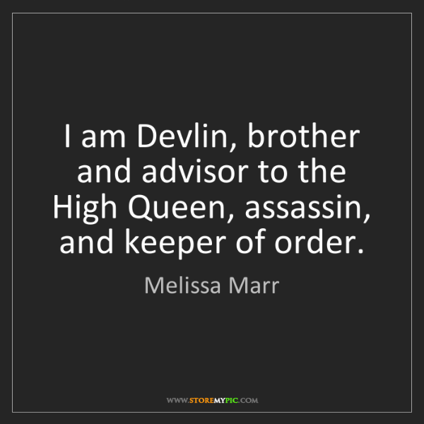 Melissa Marr: I am Devlin, brother and advisor to the High Queen, assassin,...
