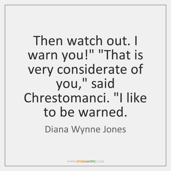 """Then watch out. I warn you!"""" """"That is very considerate of you,"""" ..."""