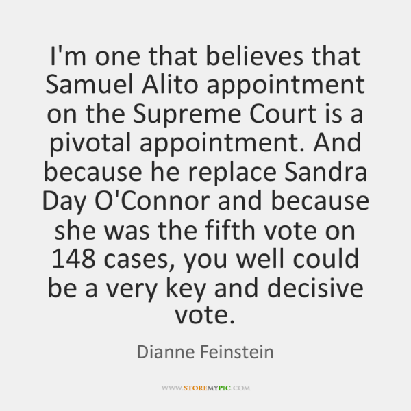 I'm one that believes that Samuel Alito appointment on the Supreme Court ...