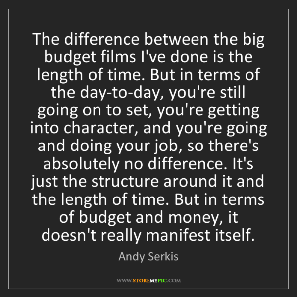 Andy Serkis: The difference between the big budget films I've done...