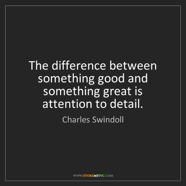Charles Swindoll: The difference between something good and something great...
