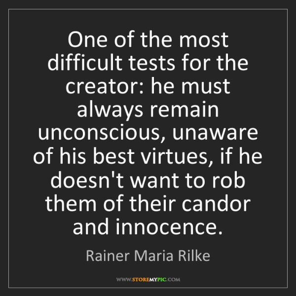Rainer Maria Rilke: One of the most difficult tests for the creator: he must...