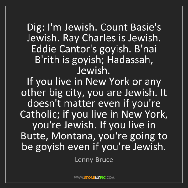 Lenny Bruce: Dig: I'm Jewish. Count Basie's Jewish. Ray Charles is...