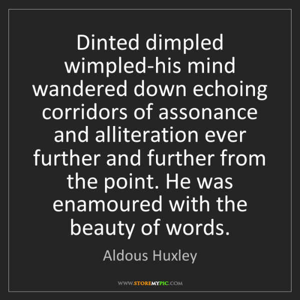 Aldous Huxley: Dinted dimpled wimpled-his mind wandered down echoing...