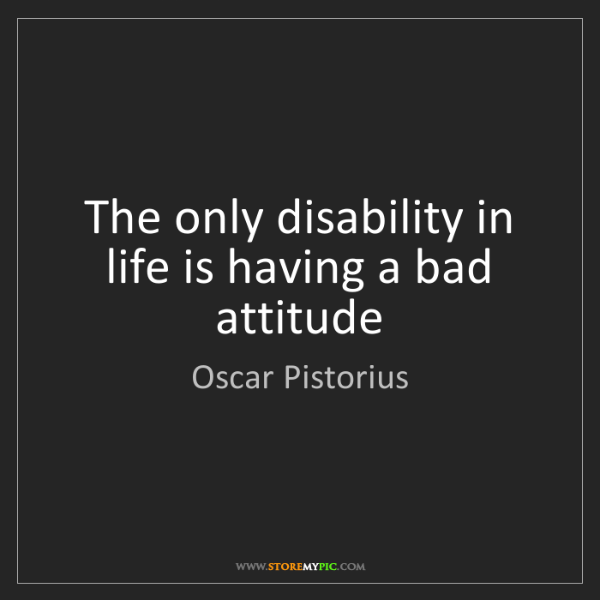 Oscar Pistorius: The only disability in life is having a bad attitude