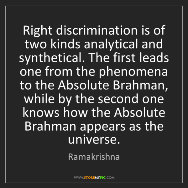 Ramakrishna: Right discrimination is of two kinds analytical and synthetical....