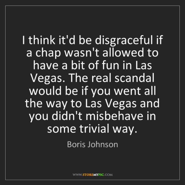 Boris Johnson: I think it'd be disgraceful if a chap wasn't allowed...