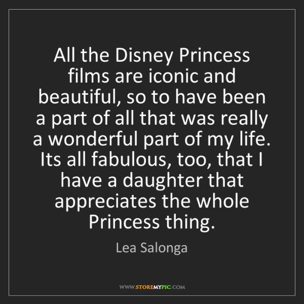 Lea Salonga: All the Disney Princess films are iconic and beautiful,...